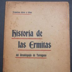 Libros antiguos: FRANCISCO GRAS Y ELIAS. HISTORIA DE LAS ERMITAS DEL ARZOBISPADO DE TARRAGONA. REUS 1909. Lote 225770000