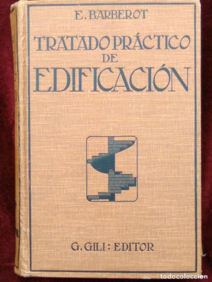 TRATADO PRÁCTICO DE EDIFICACIÓN / E. BARBEROT / 1927 (Libros Antiguos, Raros y Curiosos - Bellas artes, ocio y coleccion - Arquitectura)