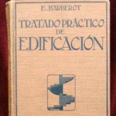 Libros antiguos: TRATADO PRÁCTICO DE EDIFICACIÓN / E. BARBEROT / 1927. Lote 226791175