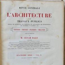 Libros antiguos: REVUE GÉNÉRALE DE L'ARCHITECTURE ET DES TRAVAUX PUBLICS - QUATRIÈME SÉRIE- VOL X -1883. Lote 235102705