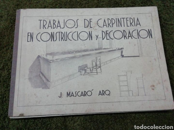 LIBRO TRABAJOS DE CARPINTERÍA EN CONSTRUCCIÓN Y DECORACIÓN J MASCARÓ ARQUITECTO (Libros Antiguos, Raros y Curiosos - Bellas artes, ocio y coleccion - Arquitectura)