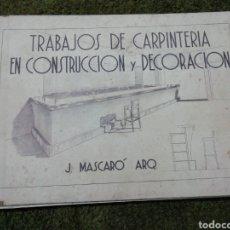 Libros antiguos: LIBRO TRABAJOS DE CARPINTERÍA EN CONSTRUCCIÓN Y DECORACIÓN J MASCARÓ ARQUITECTO. Lote 235235740