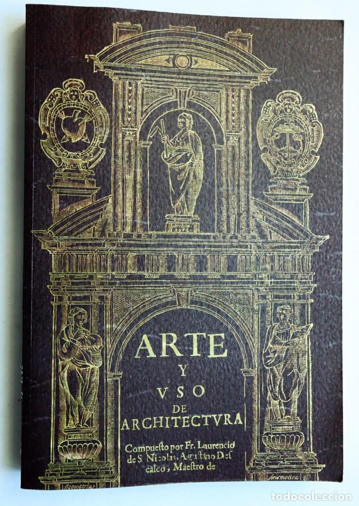 ARTE Y USO DE ARCHITECTURA. LORENZO DE SAN NICOLÁS. FACSÍMIL DE LA ED. DE 1639 ARQUITECTURA ESPAÑOLA (Libros Antiguos, Raros y Curiosos - Bellas artes, ocio y coleccion - Arquitectura)