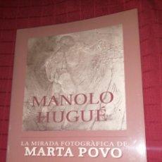 Libros antiguos: MANOLO HUGUÉ - LA MIRADA FOTOGRÀFICA DE MARTA POVO. Lote 245132800