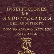 Libros antiguos: INSTITUCIONES DE ARQUITECTURA, DE FRANCISCO ANTONIO VALZANIA. FACSÍMIL DE LA ED. DE 1792 DE SANCHA. Lote 252407530