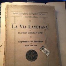 Libros antiguos: AYUNTAMIENTO CONSTITUCIONAL DE BARCELONA LA VIA LAYETANA PER FRANCESCH CARRERAS Y CANDI ESGRAFIADOS. Lote 254571120