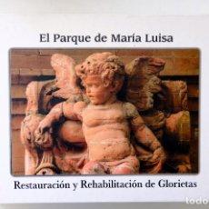Libros antiguos: EL PARQUE DE MARIA LUISA.RESTAURACION Y REHABILITACION DE GLORIETAS.COORDINA FRANCISCO GONZÁLEZ. Lote 257737665