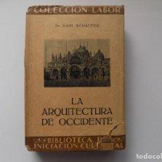Libros antiguos: LIBRERIA GHOTICA. KARL SCHAEFER. LA ARQUITECTURA DE OCCIDENTE. 1929. ED. LABOR. MUY ILUSTRADO.. Lote 260300015