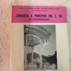 Libros antiguos: ZARAGOZA A PRINCIPIOS DEL SIGLO XX EL MODERNISMO. Lote 262946000