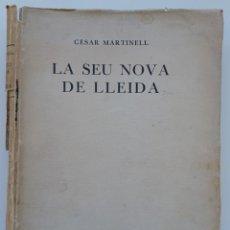 Libros antiguos: LA SEU NOVA DE LLEYDA (PREMI CONCURS POLLÉS 1923). CÉSAR MARTINELL I BRUNET (AUTOR). Lote 267880159