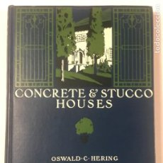 Libros antiguos: CONCRETE & STUCCO HOUSES. OSWALD C HERING . 1912. Lote 268730034