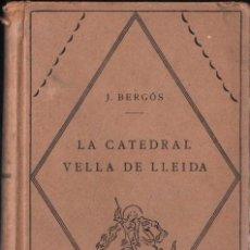 Libros antiguos: BERGÓS : LA CATEDRAL VELLA DE LLEIDA (BARCINO, 1928). Lote 274584173
