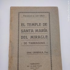 Libros antiguos: EL TEMPLE DE SANTA MARIA DEL MIRACLE 1924 TARRAGONA CAPDEVILA. Lote 275068303