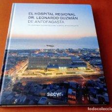 Libros antiguos: EL HOSPITAL REGIONAL DR LEONARDO GUZMÁN DE ANTOFAGASTA CHILE. SACYR. ARQUITECTURA.. Lote 275781983