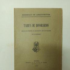 Libros antiguos: SOCIEDAD DE ARQUITECTOS TARIFA DE HONORARIOS POR LOS TRABAJOS IMPRENTA GACETA DE MADRID 1905. Lote 275869463