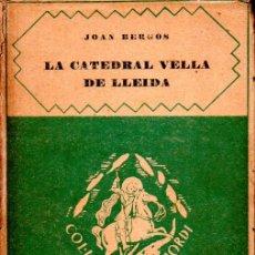 Libros antiguos: JOAN BERGÓS . LA CATEDRAL VELLA DE LLEIDA (BARCINO, 1928) EN CATALÁN. Lote 280291353