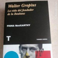 Libros antiguos: WALTER GROPIUS: LA VIDA DEL FUNDADOR DE LA BAUHAUS MACCARTHY, FIONA TURNER. 2019 590PP. Lote 287664398