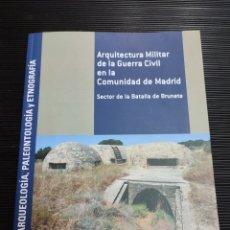 Libros antiguos: ARQUITECTURA MILITAR DE LA GUERRA CIVIL EN LA COMUNIDAD DE MADRID. SECTOR DE LA BATALLA DE BRUNETE. Lote 289594783