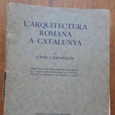 Libros antiguos: L'ARQUITECTURA ROMANA A CATALUNYA . J. PUIG I CADAFALCH 1934. Lote 295647823