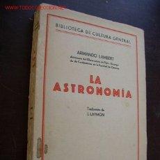 Libros antiguos: LA ASTRONOMÍA.-ARMANDO LAMBERT-TRA: J. LAYMON- EDC. MERCURIO- MAD.-1927.. Lote 18339239