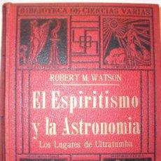 Libros antiguos: EL ESPIRITISMO Y LA ASTRONOMIA,(LOS LUGARES DE ULTRATUMBA) DE ROBERT M WATSON 1.922. Lote 26385626