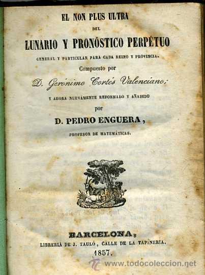 Libros antiguos: PEDRO ENGUERA : EL NON PLUS ULTRA DEL LUNARIO Y PRONÓSTICO PERPETUO (1857) - Foto 2 - 26638424