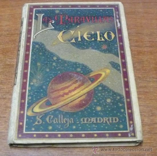 LAS MARAVILLAS DEL CIELO Ó LA CIENCIA ASTRONÓMICA... GÁLVEZ ENCINAR, ROQUE. ED. SATURNINO CALLEJA. (Libros Antiguos, Raros y Curiosos - Ciencias, Manuales y Oficios - Astronomía)