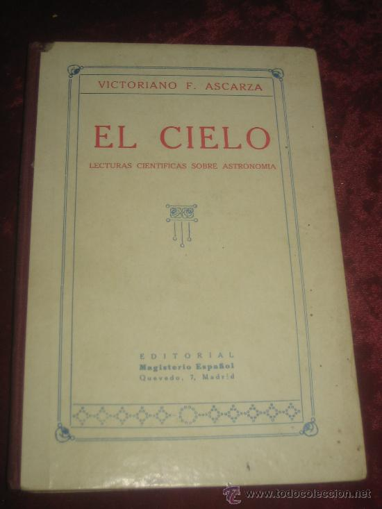 EL CIELO.. LECTURAS CIENTIFICAS SOBRE ASTRONOMIA POR VICTORIANO F. ASCARZA 1931 (Libros Antiguos, Raros y Curiosos - Ciencias, Manuales y Oficios - Astronomía)