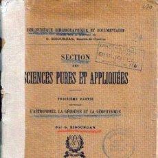Libros antiguos: SECTION DES SCIENCES PURES ET APPLIQUÉES,ASTRONOMIE,GEODESIE,GEOPHYSIQUE,PAR BIGOURDAN,PARIS 1921. Lote 38883398
