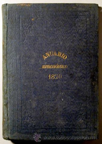 ANUARIO ASTRONÓMICO DEL OBSERVATORIO DE MADRID - AÑO X - MADRID 1870 (Libros Antiguos, Raros y Curiosos - Ciencias, Manuales y Oficios - Astronomía)