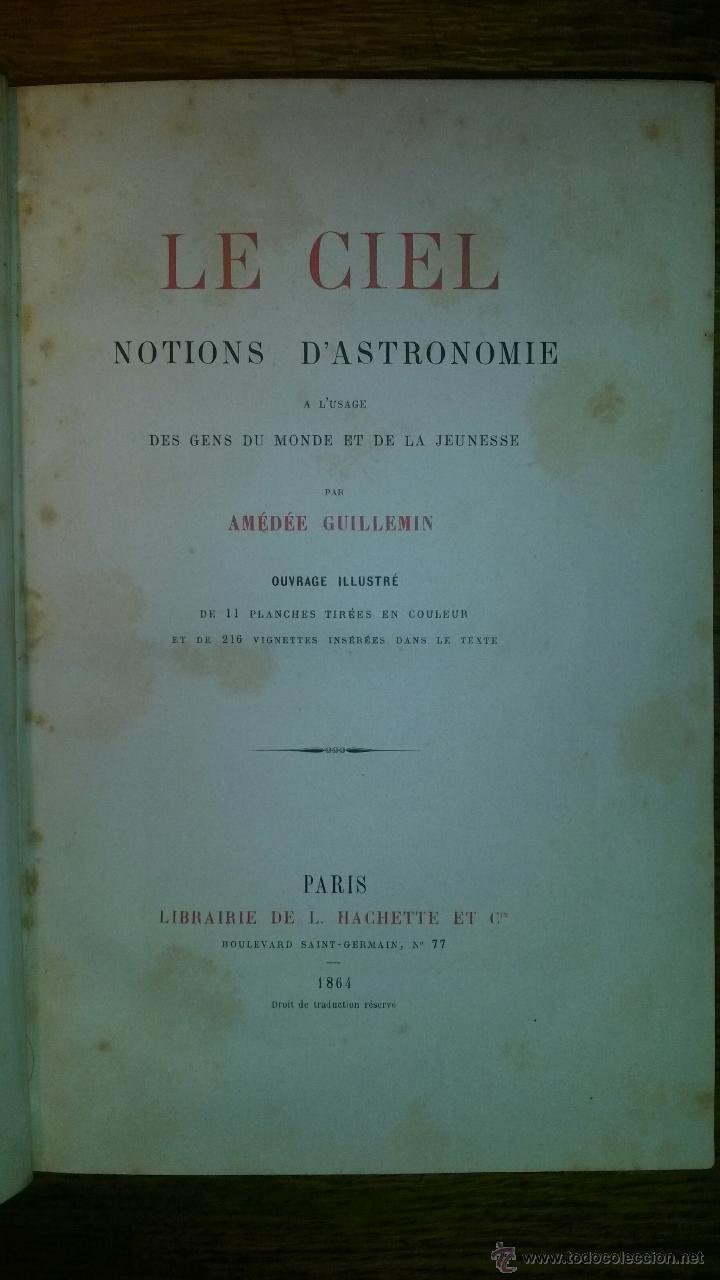 Libros antiguos: Le Ciel notions dastronomie. Amedee Guillemin, Paris 1864 - Foto 3 - 46744898