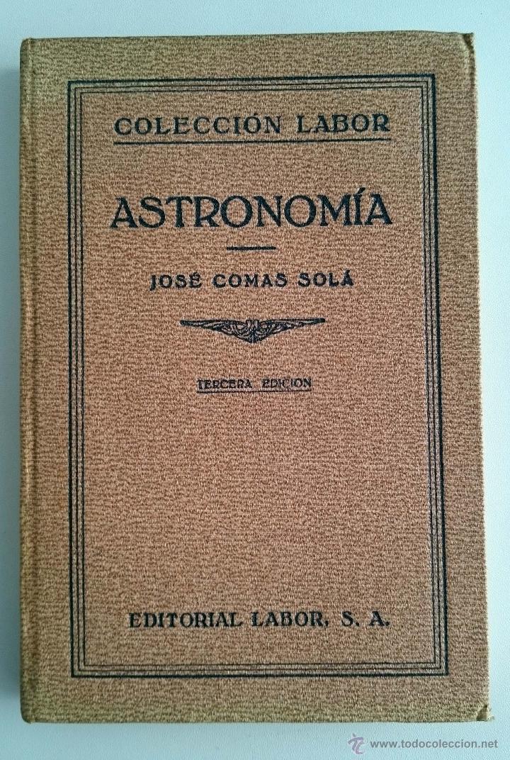 ASTRONOMÍA. JOSÉ COMAS SOLÁ. EDITORIAL LABOR. AÑO 1933 (Libros Antiguos, Raros y Curiosos - Ciencias, Manuales y Oficios - Astronomía)