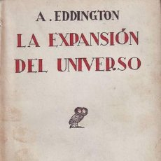 Libros antiguos: EDDINGTON, A: LA EXPANSION DEL UNIVERSO. 1933. Lote 57712278