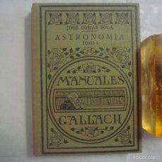 Libros antiguos: JOSE COMAS SOLA. ASTRONOMIA TOMO I. MUY ILUSTRADO. MANUALES GALLACH. 1932.. Lote 59926663