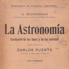 Libros antiguos: G. BIGOURDAN. LA ASTRONOMÍA. EVOLUCIÓN DE IDEAS Y MÉTODOS. MADRID, 1913.. Lote 113119336