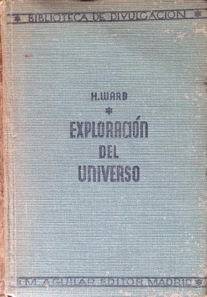 EXPLORACIÓN DEL UNIVERSO. HENSHAW WARD. (Libros Antiguos, Raros y Curiosos - Ciencias, Manuales y Oficios - Astronomía)