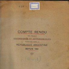 Libros antiguos: COMPTE RENDU DES TRAVAUX GEODESIQUES ET ASTRONOMIQUES DANS LA REPUBLIQUE ARGENTINE DEPUIS 1912. Lote 64151335