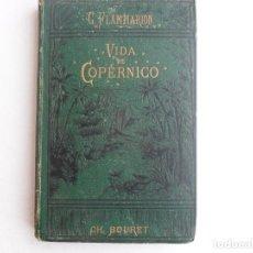 Libros antiguos: VIDA DE COPERNICO- CAMILO FLAMMARION-LIBRERIA DE C. BOURET-EDICION 1879. Lote 68624241