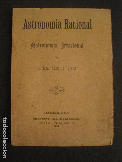 ASTRONOMIA RACIONAL Y ASTRONOMIA IRRACIONAL-ENRIQUE SANCHEZ BARCELONA AÑO 1901 -VER FOTOS-(V-10.071) (Libros Antiguos, Raros y Curiosos - Ciencias, Manuales y Oficios - Astronomía)