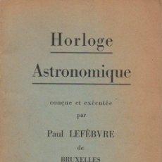 Libros antiguos: HORLOGE ASTRONOMIQUE CONÇUE ET EXECUTÉ PAR PAUL LEFEBVRE (PLANETARIUM BRUXELLES, S.F.). Lote 93021295