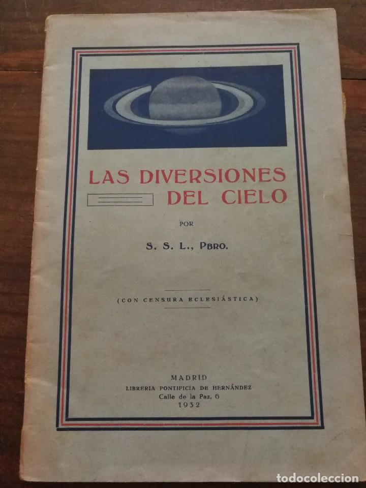 LAS DIVERSIONES DEL CIELO - S.S.L PBRO. MADRID, 1932.ASTRONOMÍA. (Libros Antiguos, Raros y Curiosos - Ciencias, Manuales y Oficios - Astronomía)