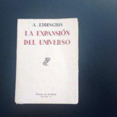 Libros antiguos: LA EXPANSIÓN DEL UNIVERSO. A. EDDINGTON. REVISTA DE OCCIDENTE. PRIMERA EDICIÓN, 1933.. Lote 108047635