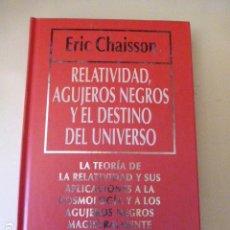 Libros antiguos: RELATIVIDAD, AGUJEROS NEGROS Y EL DESTINO DEL UNIVERSO DE ERIC CHAISSON . Lote 109450635