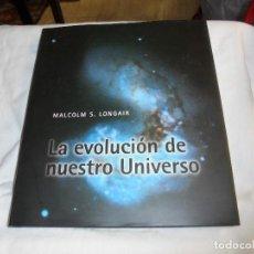 Libros antiguos: LA EVOLUCION DE NUESTRO UNIVERSO.MALCOLM S.LONGAIR.CAMBRIDGE UNIVERSITY 1998.-1ª EDICION. Lote 113603327