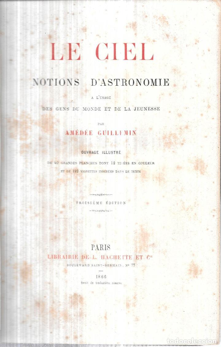 Libros antiguos: LE CIEL NOTIONS D´ASTRONOMIE. PAR AMEDEE GUILLEMIN. TROISIEME EDITION.LIBRAIRIE DE L. HACHETTE .1866 - Foto 2 - 116998467