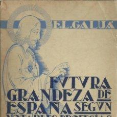 Libros antiguos: FUTURA GRANDEZA DE ESPAÑA,SEGÚN NOTABLES PROFECIAS,POR E.L. GALUA , LA CORUÑA, C. 1938,365 PÁG. Lote 117667607