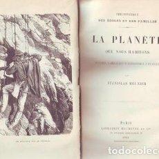 Libros antiguos: MEUNIER, STANISLAS: LA PLANETE QUE NOUS HABITONS. NOTIONS FAMILIÈRES D'ASTRONOMIE PHYSIQUE. 1881. Lote 117673507