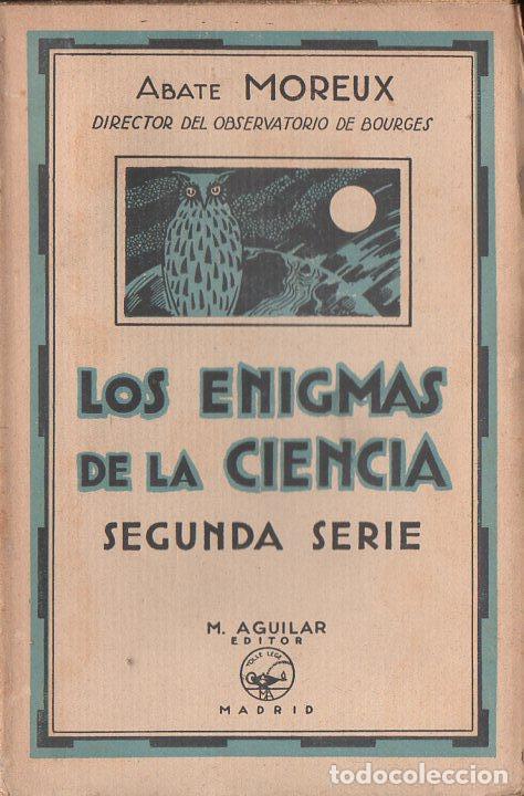 ABATE MOREUX : LOS ENIGMAS DE LA CIENCIA SEGUNDA SERIE (AGUILAR, C. 1930) (Libros Antiguos, Raros y Curiosos - Ciencias, Manuales y Oficios - Astronomía)