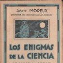 Libros antiguos: ABATE MOREUX : LOS ENIGMAS DE LA CIENCIA SEGUNDA SERIE (AGUILAR, C. 1930). Lote 124661815