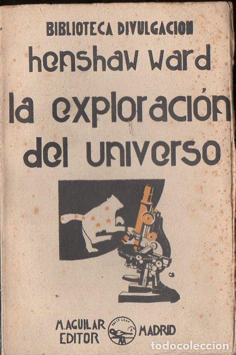 HENSHAW WARD : LA EXPLORACIÓN DEL UNIVERSO (AGUILAR, 1931) (Libros Antiguos, Raros y Curiosos - Ciencias, Manuales y Oficios - Astronomía)